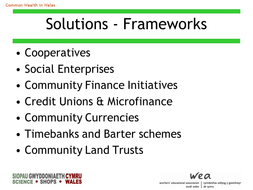 Solutions - Frameworks Cooperatives Social Enterprises Community Finance Initiatives Credit Unions & Microfinance Community Currencies Timebanks and B