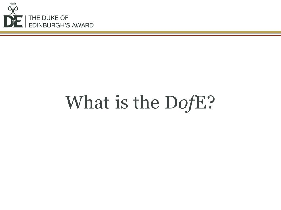 The DofE is… You achieve an Award by completing a personal programme of activities in four sections: Volunteering: undertaking service to individuals or the community Physical: improving in an area of sport, dance or fitness activities Skills: developing practical and social skills and personal interests Expedition: planning, training for and completion of an adventurous journey in the UK or abroad