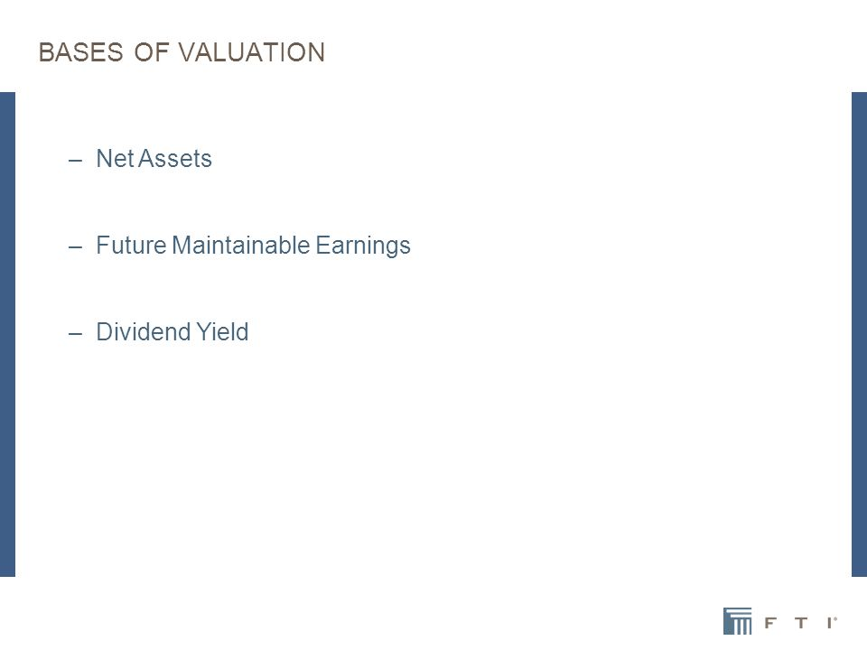 BASES OF VALUATION –Net Assets –Future Maintainable Earnings –Dividend Yield
