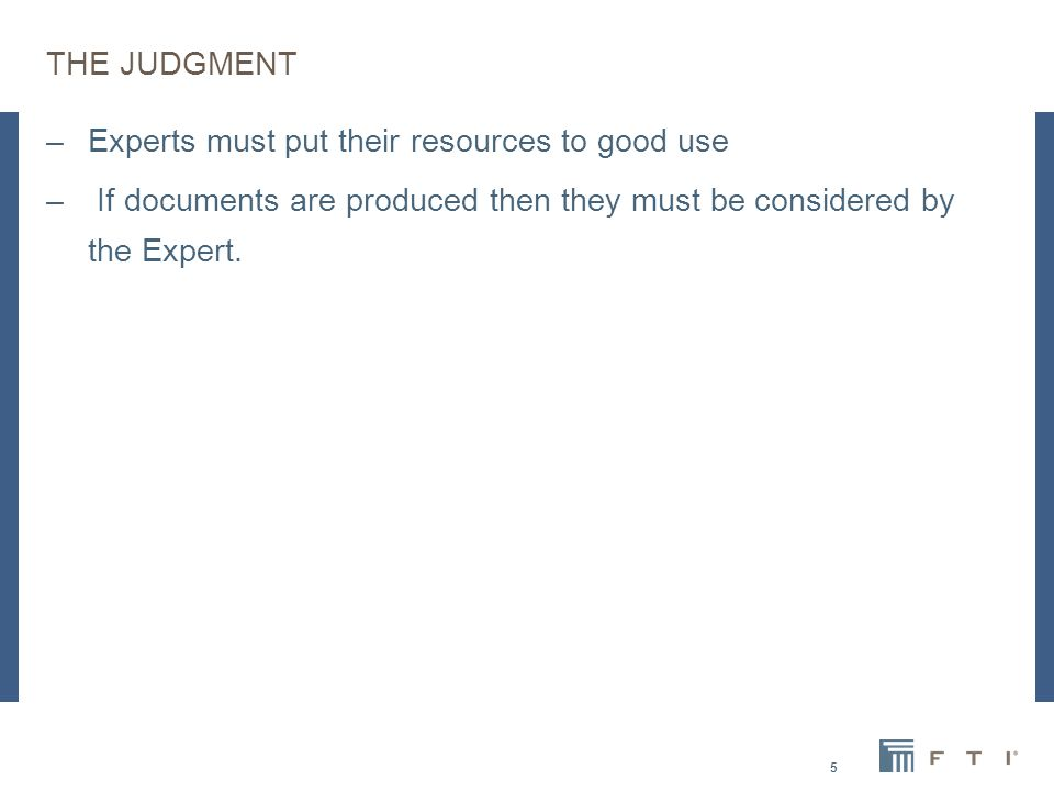 THE JUDGMENT –Experts must put their resources to good use – If documents are produced then they must be considered by the Expert.
