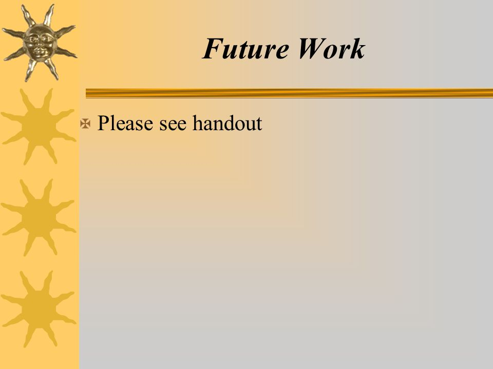 Future Work X Please see handout