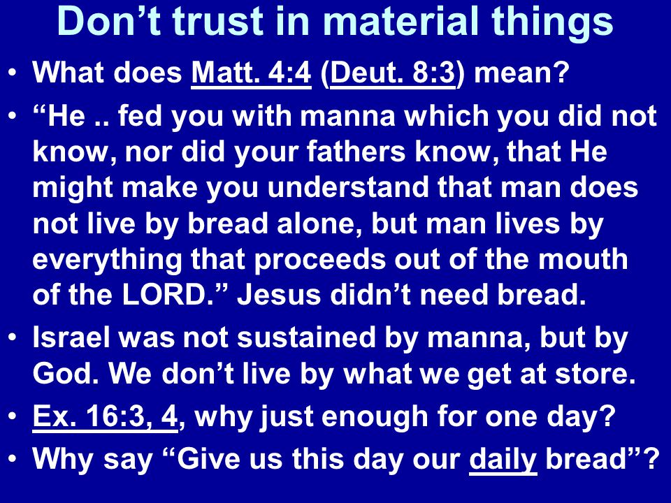 Don't trust in material things What does Matt. 4:4 (Deut.