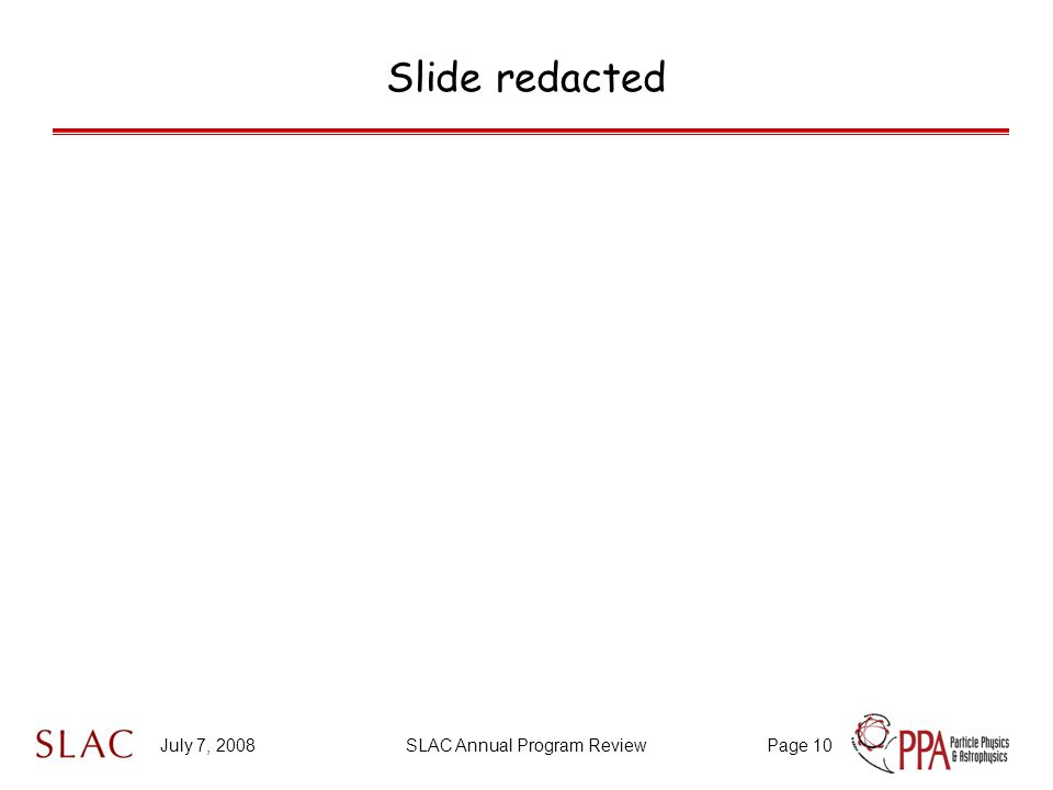 July 7, 2008SLAC Annual Program ReviewPage 10 Slide redacted