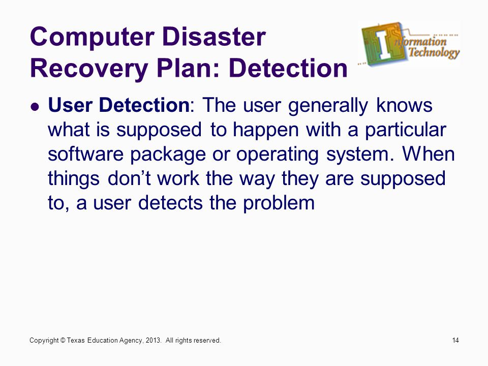 Computer Disaster Recovery Plan: Detection User Detection: The user generally knows what is supposed to happen with a particular software package or o