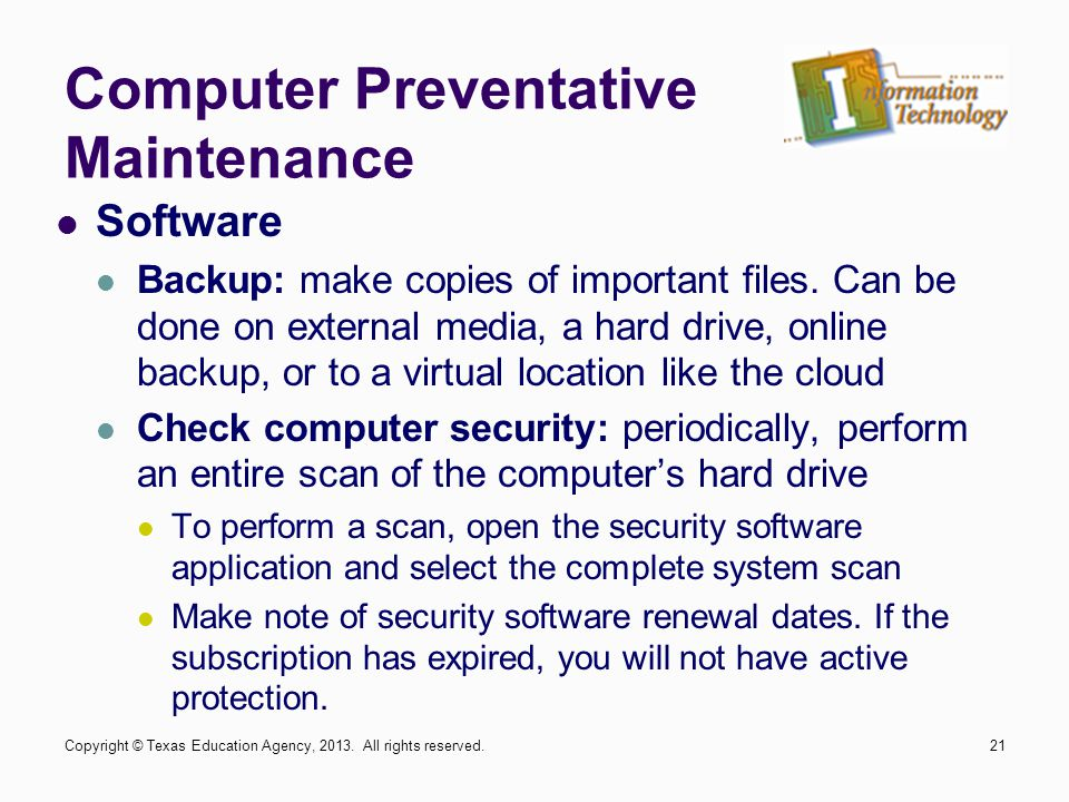 Software Backup: make copies of important files. Can be done on external media, a hard drive, online backup, or to a virtual location like the cloud C
