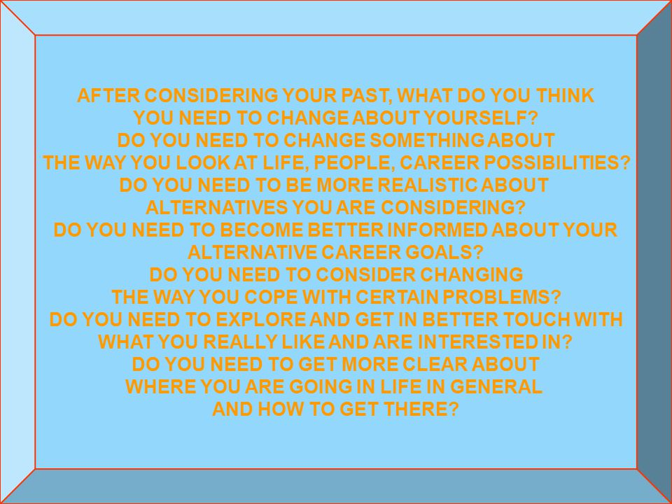 5/1/2015Copyright by Edwin L.Young, PhD, 7/199733 Perspectives on 'YOUR ' Life Life HistoryFuture Life Where ARE YOU going.