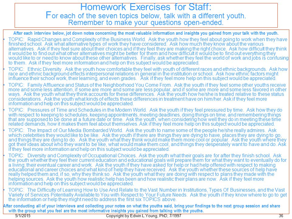 5/1/2015Copyright by Edwin L.Young, PhD, 7/199736 Homework Exercises for Staff: F or each of the seven topics below, talk with a different youth.