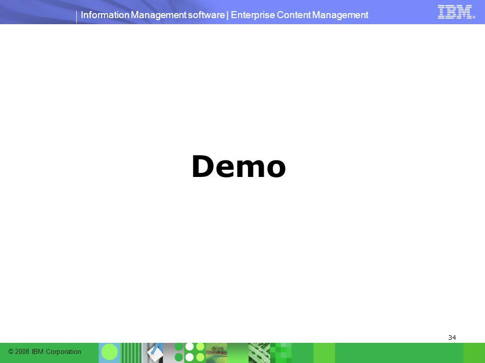 © 2008 IBM Corporation Information Management software | Enterprise Content Management 34 Demo