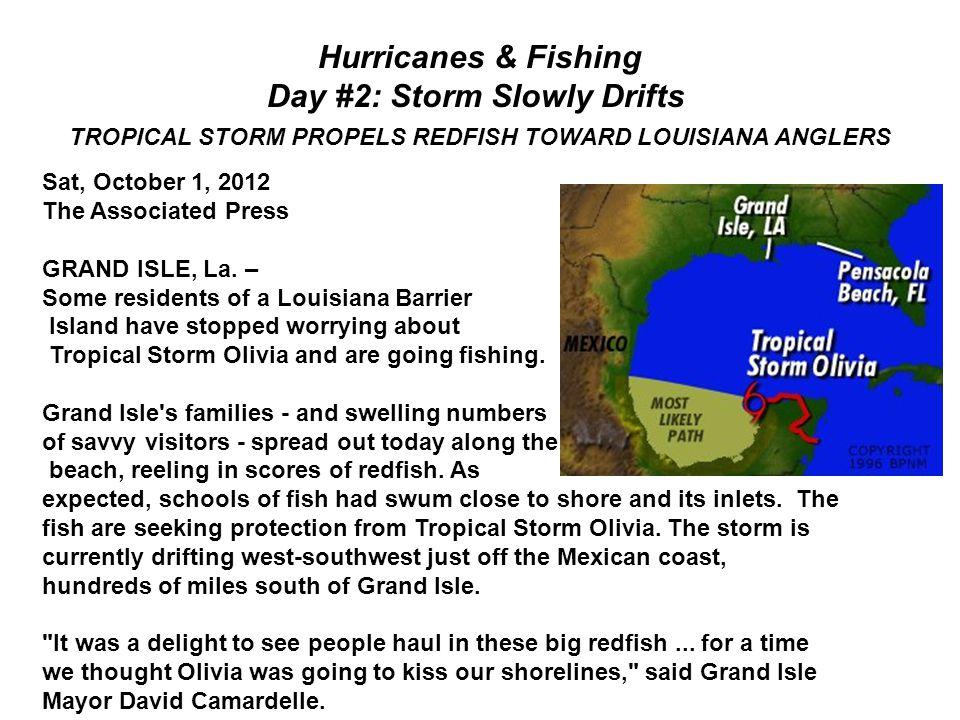 Hurricanes & Fishing Day #2: Storm Slowly Drifts TROPICAL STORM PROPELS REDFISH TOWARD LOUISIANA ANGLERS Sat, October 1, 2012 The Associated Press GRA