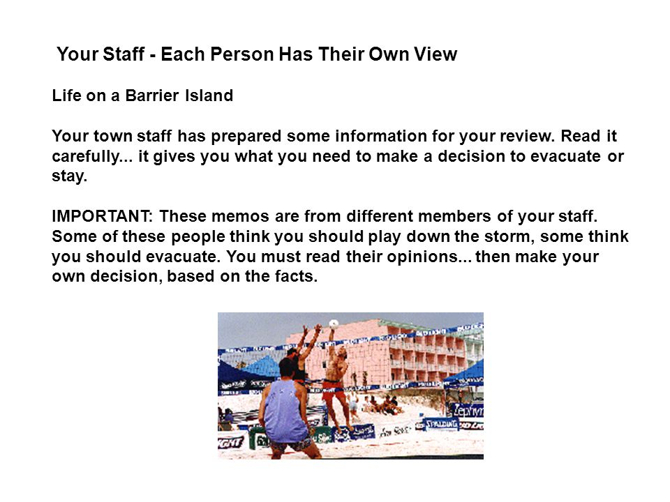 Your Staff - Each Person Has Their Own View Life on a Barrier Island Your town staff has prepared some information for your review.