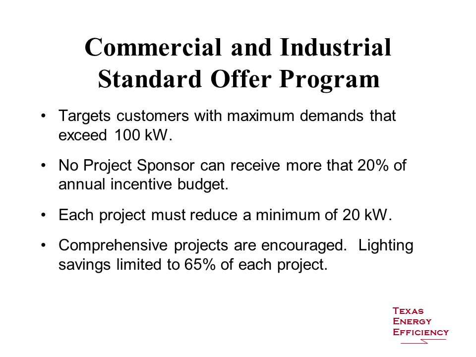 Commercial and Industrial Standard Offer Program Targets customers with maximum demands that exceed 100 kW.
