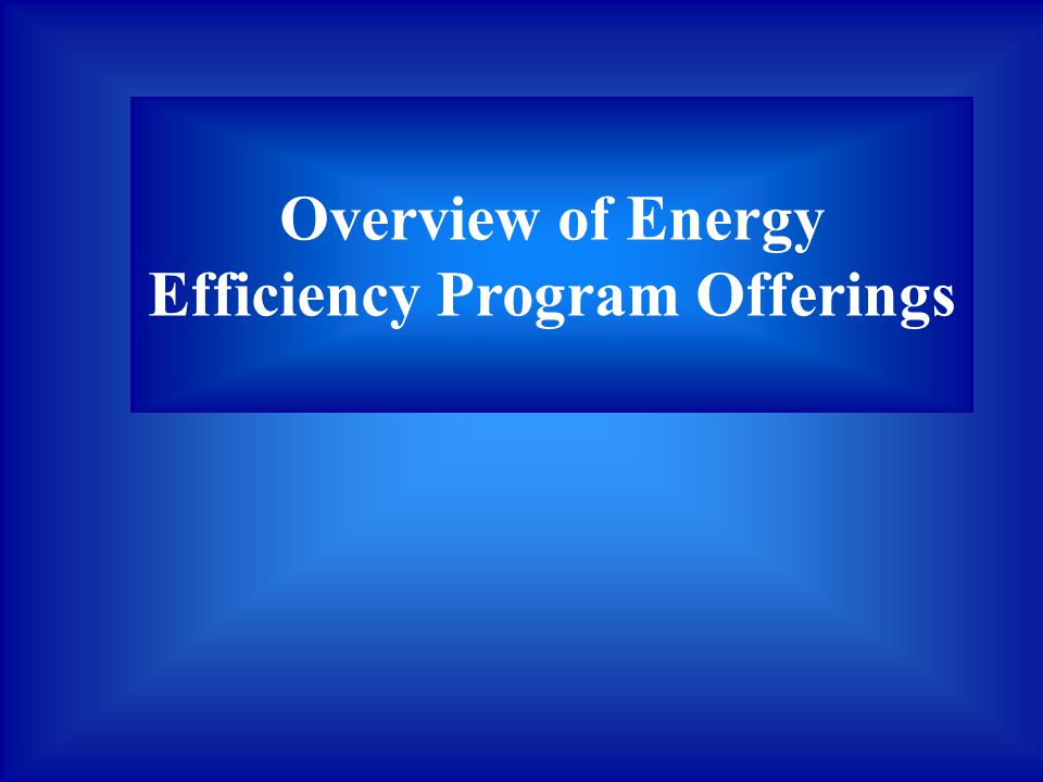 Overview of Energy Efficiency Program Offerings