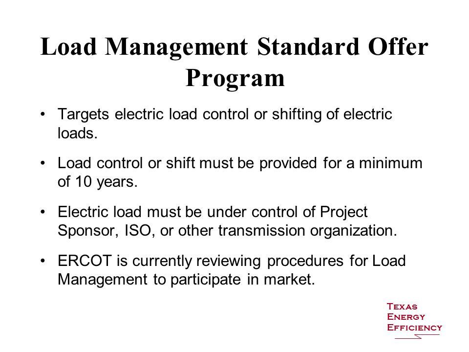 Load Management Standard Offer Program Targets electric load control or shifting of electric loads.