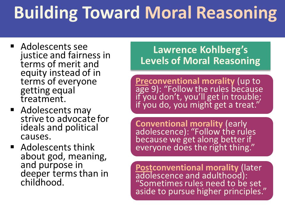 Building Toward Moral Reasoning  Adolescents see justice and fairness in terms of merit and equity instead of in terms of everyone getting equal treatment.