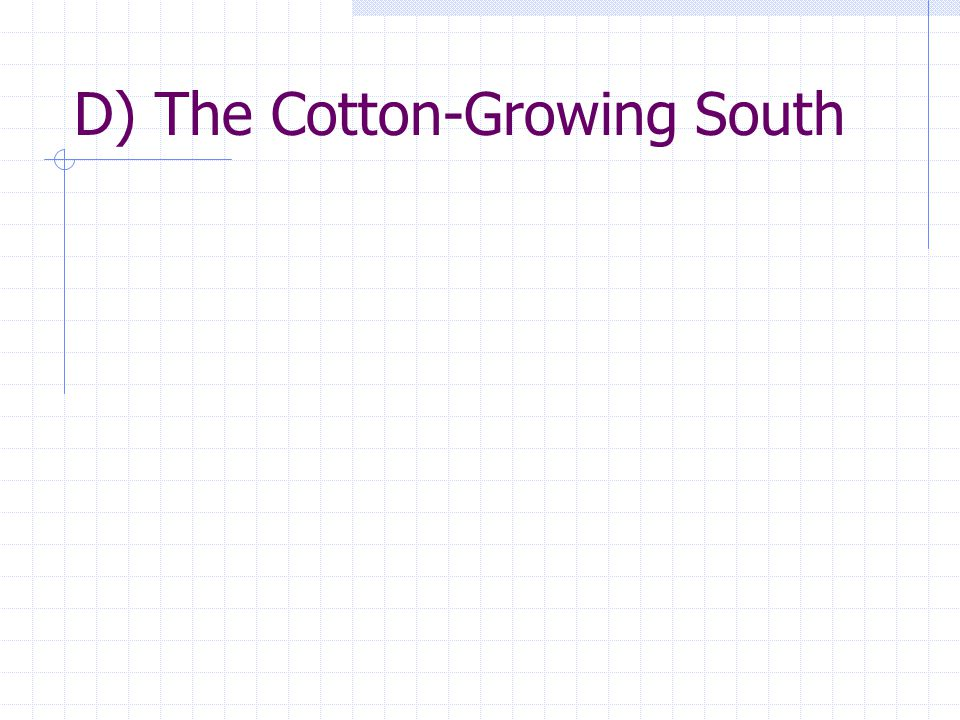 D) The Cotton-Growing South