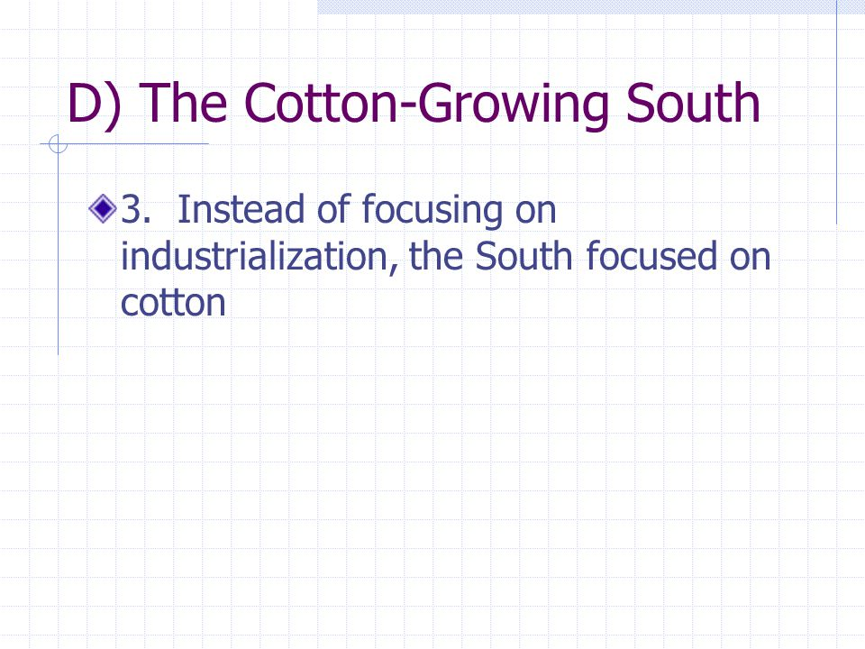D) The Cotton-Growing South 3. Instead of focusing on industrialization, the South focused on cotton