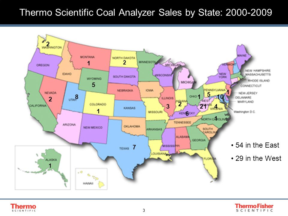 3 Thermo Scientific Coal Analyzer Sales by State: 2000-2009 21 1 5 10 2 34 8 5 1 6 2 1 1 2 1 7 2 1 54 in the East 29 in the West