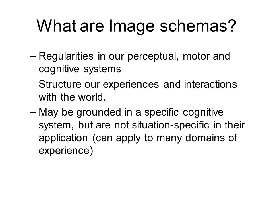 Conceptual schemas Much is known about conceptual schemas –Image Schemas –X-schemas –Frames –Constructions Recently we have developed a scalable forma