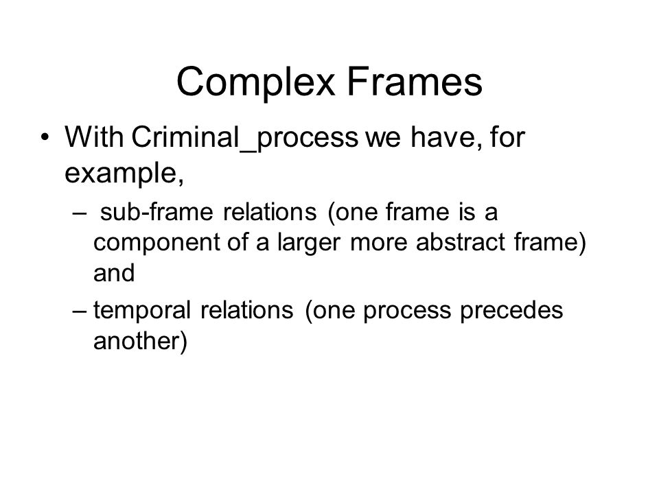 FrameNet Product For every target word, describe the frames or conceptual structures which underlie them, and annotate example sentences that cover th
