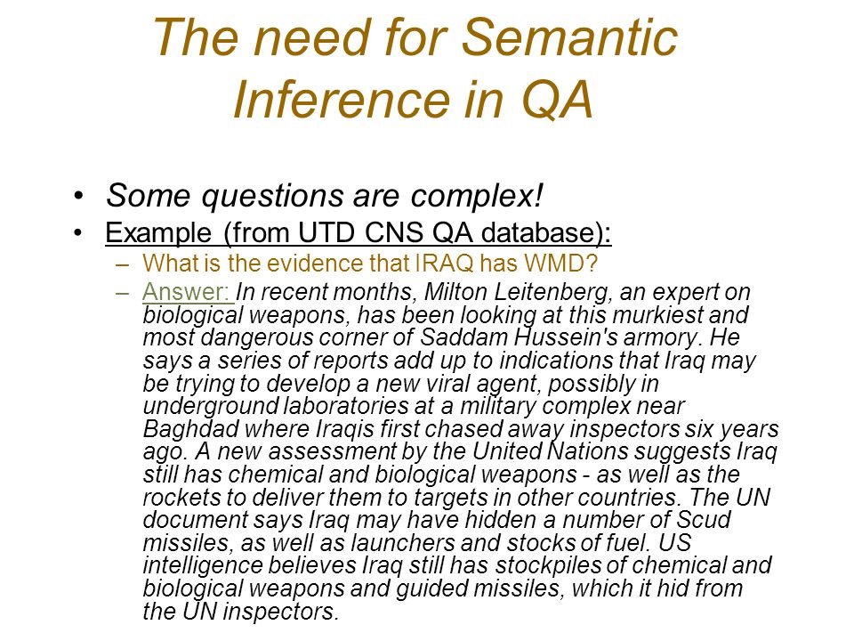 Complex questions and semantic information (SH, UTD) Complex questions are not characterized only by a question class (e.g. manner questions) –Example