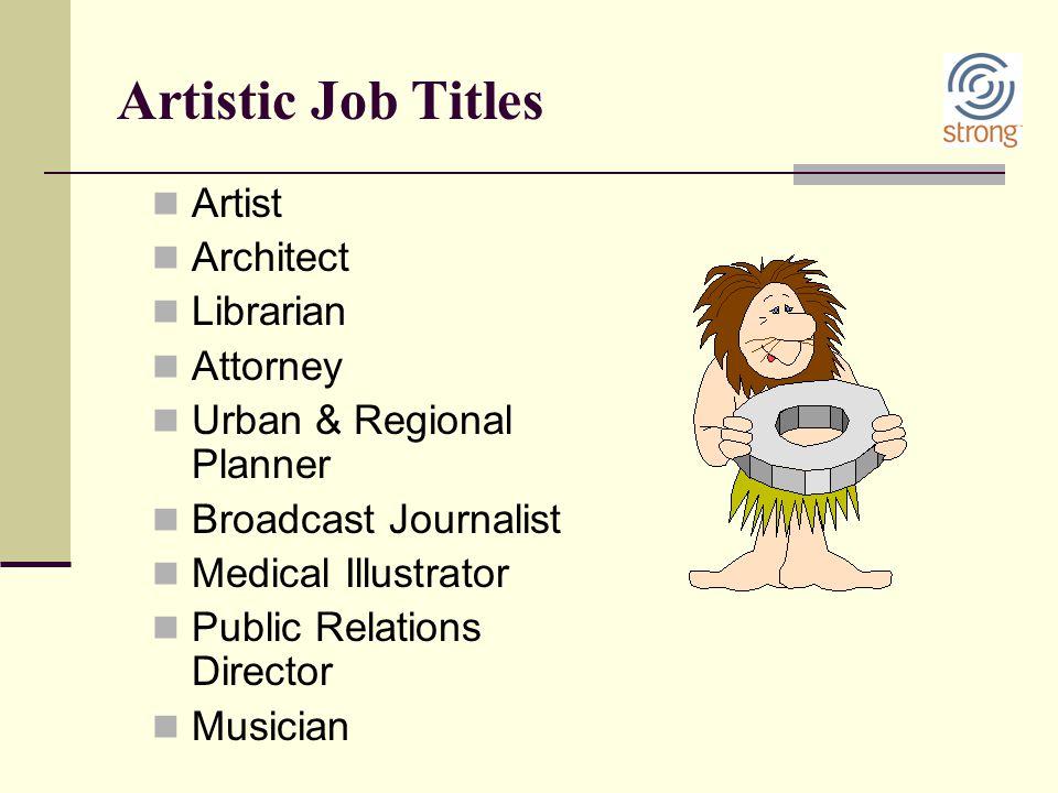 Artistic Job Titles Artist Architect Librarian Attorney Urban & Regional Planner Broadcast Journalist Medical Illustrator Public Relations Director Mu