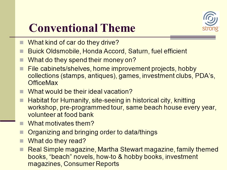 Conventional Theme What kind of car do they drive? Buick Oldsmobile, Honda Accord, Saturn, fuel efficient What do they spend their money on? File cabi
