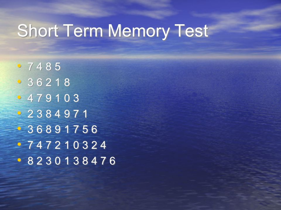 Short Term Memory Test 7 4 8 5 3 6 2 1 8 4 7 9 1 0 3 2 3 8 4 9 7 1 3 6 8 9 1 7 5 6 7 4 7 2 1 0 3 2 4 8 2 3 0 1 3 8 4 7 6 7 4 8 5 3 6 2 1 8 4 7 9 1 0 3
