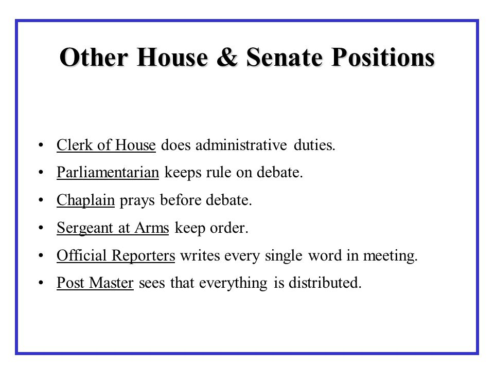 Other House & Senate Positions Clerk of House does administrative duties.