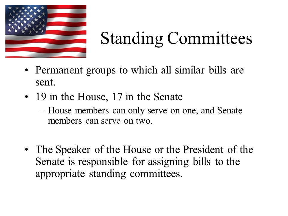 Standing Committees Permanent groups to which all similar bills are sent.