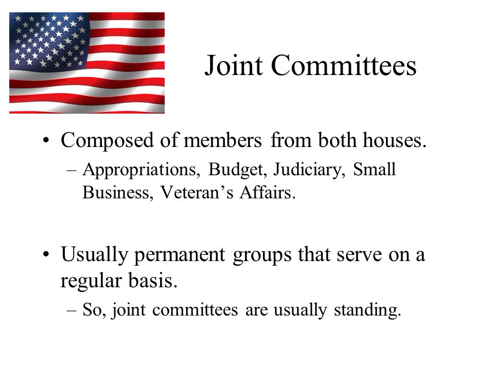 Joint Committees Composed of members from both houses.
