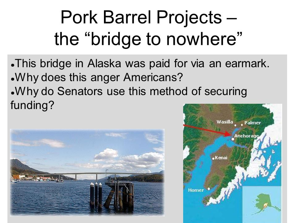 Pork Barrel Projects – the bridge to nowhere ● This bridge in Alaska was paid for via an earmark.