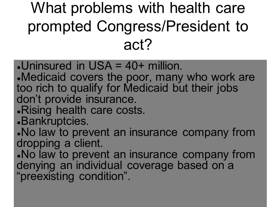 What problems with health care prompted Congress/President to act.