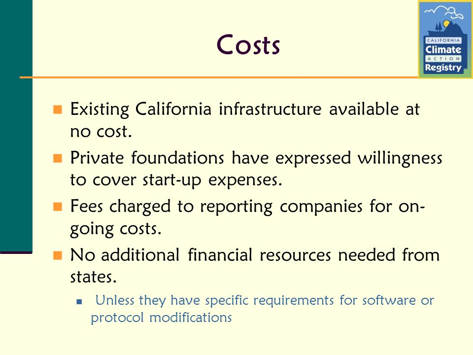 Costs Existing California infrastructure available at no cost. Private foundations have expressed willingness to cover start-up expenses. Fees charged