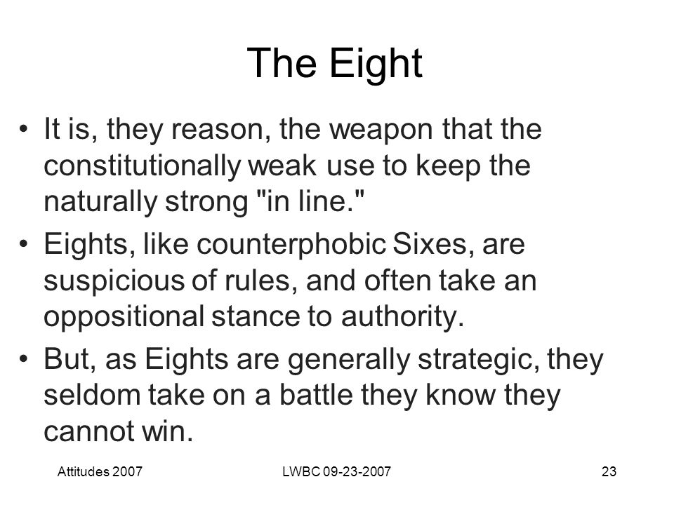 Attitudes 2007LWBC 09-23-200723 The Eight It is, they reason, the weapon that the constitutionally weak use to keep the naturally strong