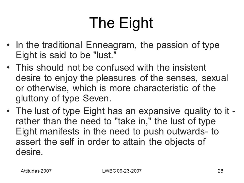 Attitudes 2007LWBC 09-23-200728 The Eight In the traditional Enneagram, the passion of type Eight is said to be