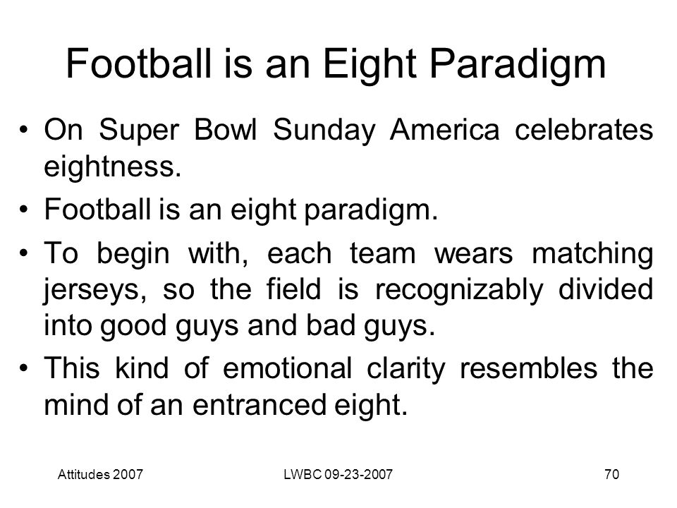 Attitudes 2007LWBC 09-23-200770 Football is an Eight Paradigm On Super Bowl Sunday America celebrates eightness.