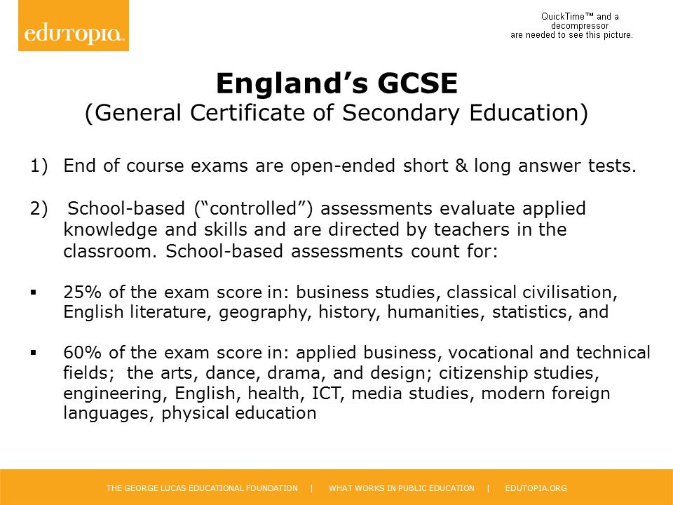 THE GEORGE LUCAS EDUCATIONAL FOUNDATION | WHAT WORKS IN PUBLIC EDUCATION | EDUTOPIA.ORG England's GCSE (General Certificate of Secondary Education) 1)