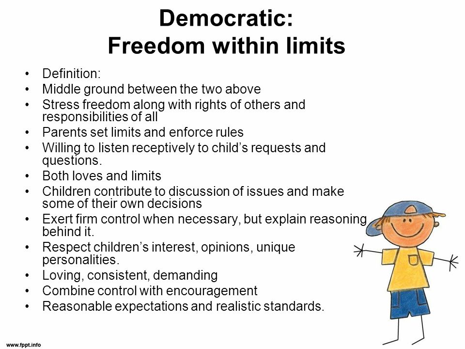 Democratic: Freedom within limits Definition: Middle ground between the two above Stress freedom along with rights of others and responsibilities of a