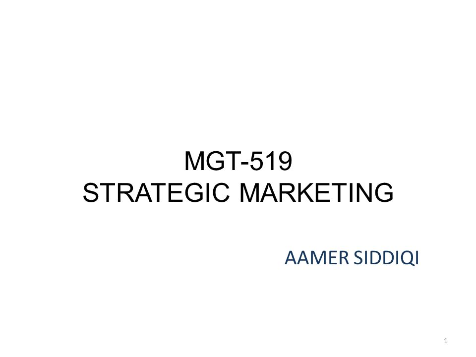 MGT-519 STRATEGIC MARKETING AAMER SIDDIQI 1