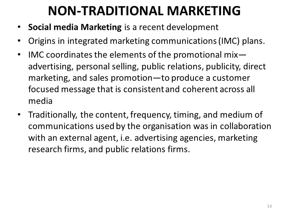 NON-TRADITIONAL MARKETING Social media Marketing is a recent development Origins in integrated marketing communications (IMC) plans.