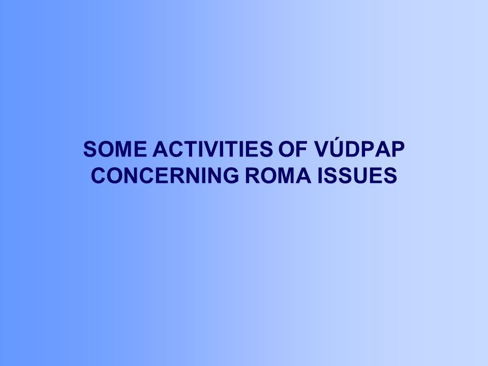 SOME ACTIVITIES OF VÚDPAP CONCERNING ROMA ISSUES