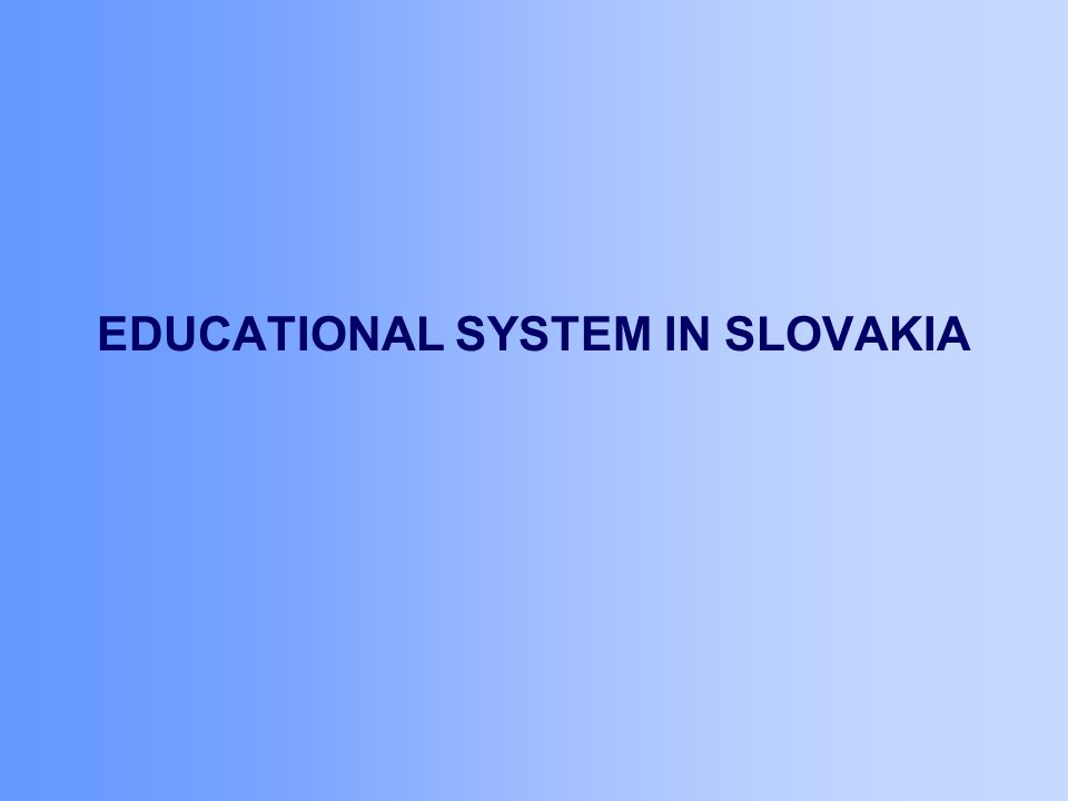 EDUCATIONAL SYSTEM IN SLOVAKIA