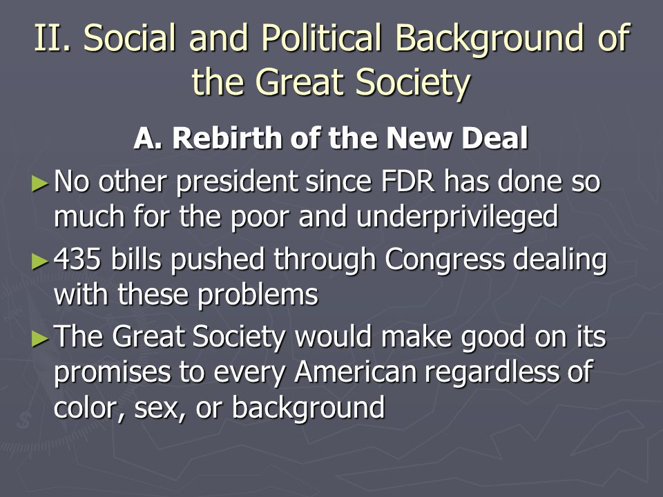 II. Social and Political Background of the Great Society A. Rebirth of the New Deal ► No other president since FDR has done so much for the poor and u