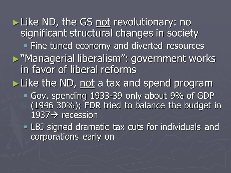 "► Like ND, the GS not revolutionary: no significant structural changes in society  Fine tuned economy and diverted resources ► ""Managerial liberalism"