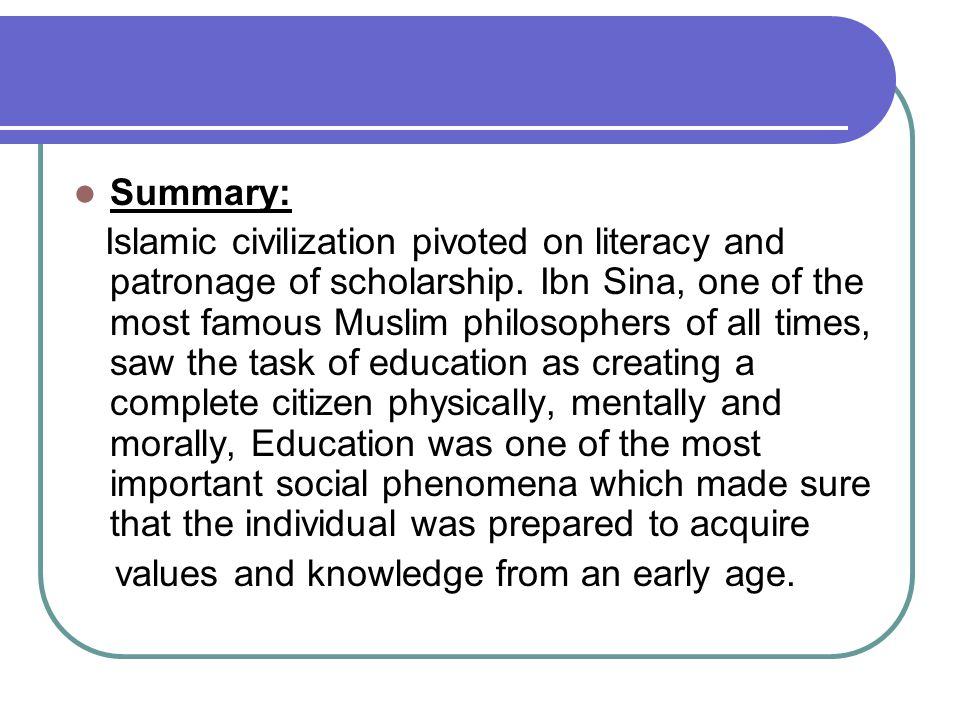 Summary: Islamic civilization pivoted on literacy and patronage of scholarship.