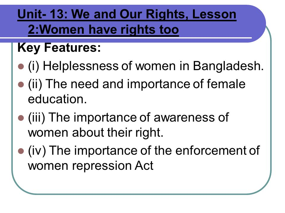 Unit- 13: We and Our Rights, Lesson 2:Women have rights too Key Features: (i) Helplessness of women in Bangladesh.