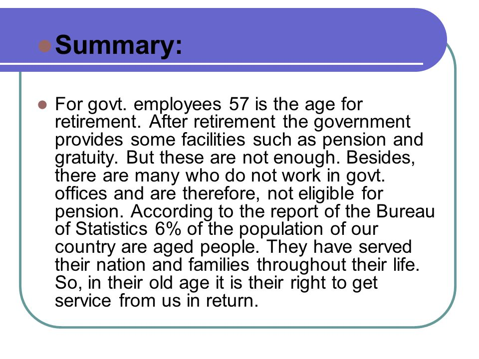 Summary: For govt. employees 57 is the age for retirement.
