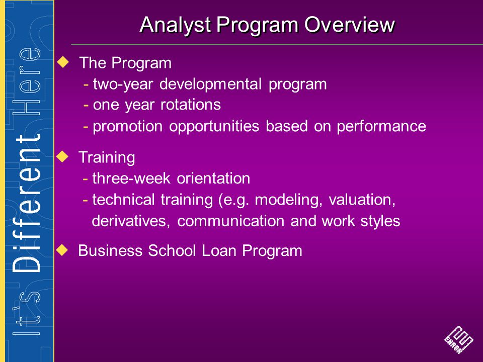 Analyst Program Overview The Program Training - two-year developmental program - one year rotations - three-week orientation - technical training (e.g