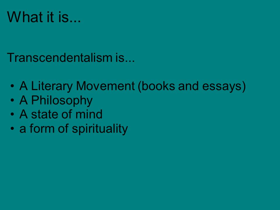 What it is... Transcendentalism is...
