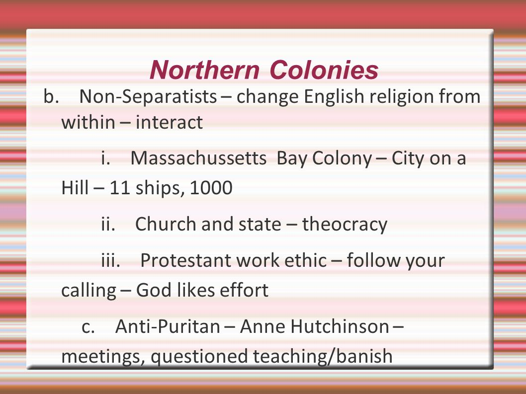 Northern Colonies b.Non-Separatists – change English religion from within – interact i.
